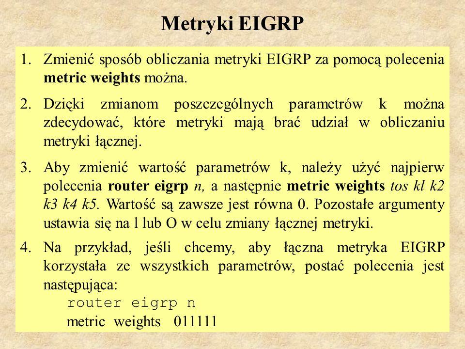 Metryki EIGRPZmienić sposób obliczania metryki EIGRP za pomocą polecenia metric weights można.