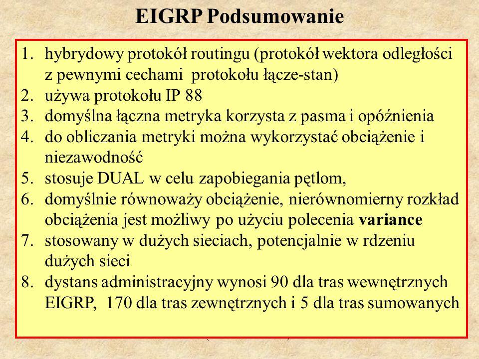 EIGRP Podsumowaniehybrydowy protokół routingu (protokół wektora odległości z pewnymi cechami protokołu łącze-stan)