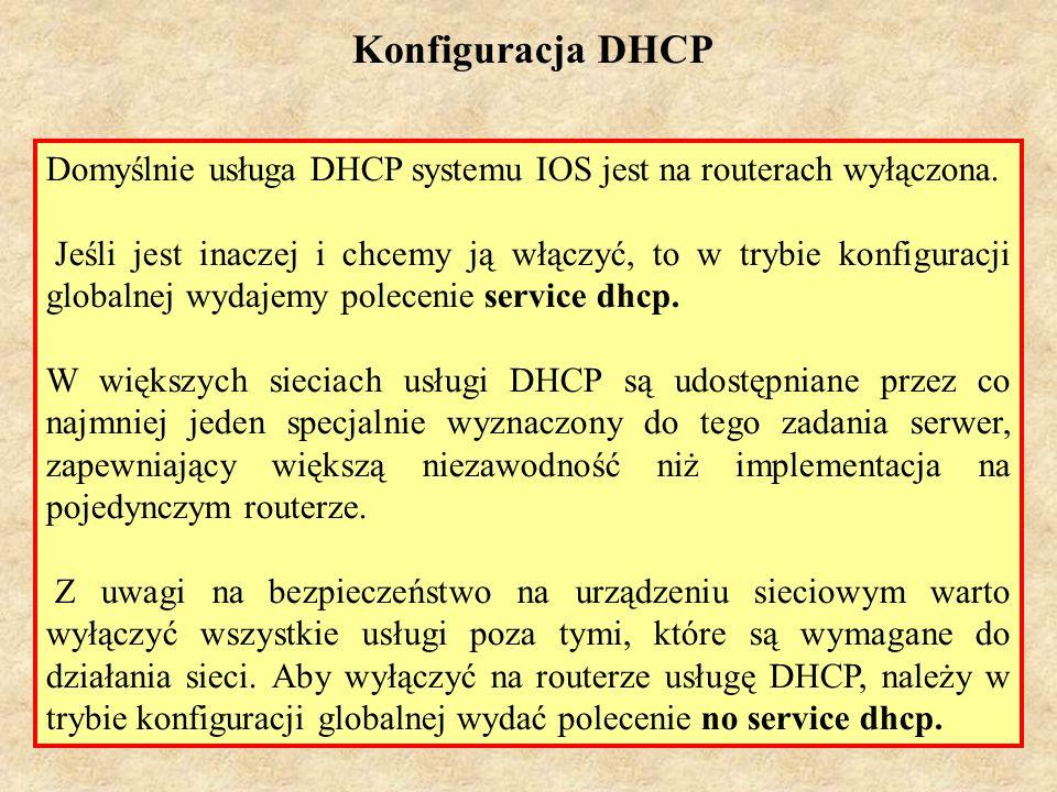 Konfiguracja DHCP Domyślnie usługa DHCP systemu IOS jest na routerach wyłączona.