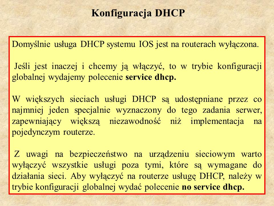 Konfiguracja DHCPDomyślnie usługa DHCP systemu IOS jest na routerach wyłączona.