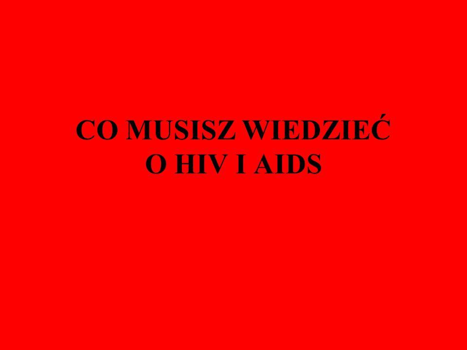CO MUSISZ WIEDZIEĆ O HIV I AIDS