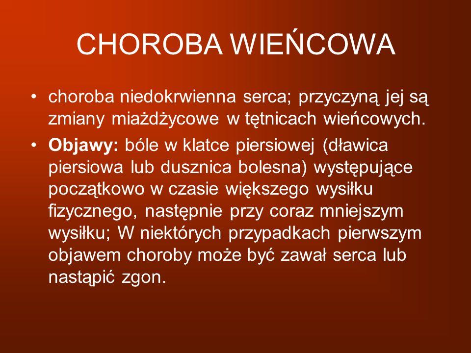 CHOROBA WIEŃCOWA choroba niedokrwienna serca; przyczyną jej są zmiany miażdżycowe w tętnicach wieńcowych.