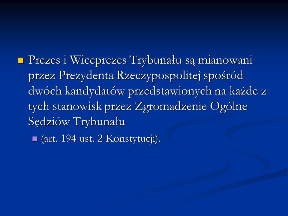 Prezes i Wiceprezes Trybunału są mianowani przez Prezydenta Rzeczypospolitej spośród dwóch kandydatów przedstawionych na każde z tych stanowisk przez Zgromadzenie Ogólne Sędziów Trybunału