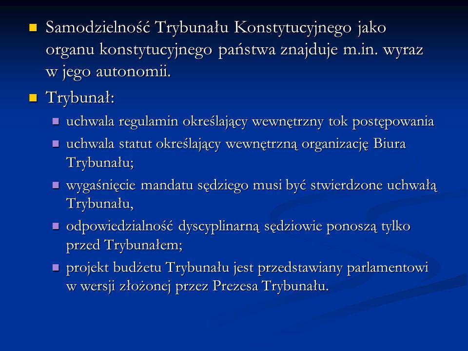 Samodzielność Trybunału Konstytucyjnego jako organu konstytucyjnego państwa znajduje m.in. wyraz w jego autonomii.