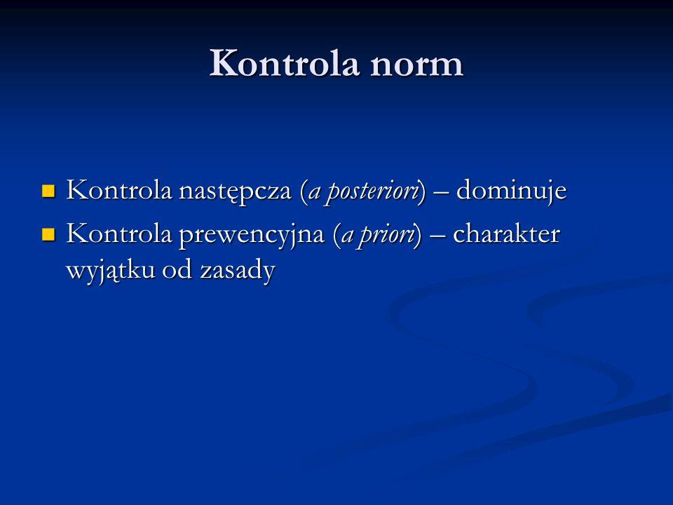 Kontrola norm Kontrola następcza (a posteriori) – dominuje