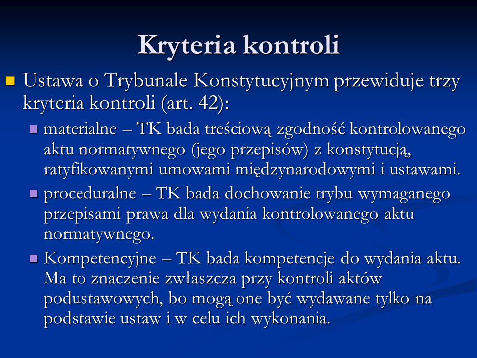Kryteria kontroli Ustawa o Trybunale Konstytucyjnym przewiduje trzy kryteria kontroli (art. 42):