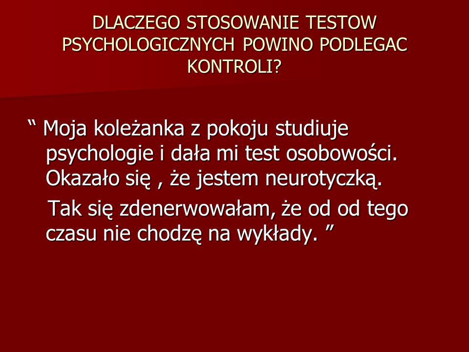 DLACZEGO STOSOWANIE TESTOW PSYCHOLOGICZNYCH POWINO PODLEGAC KONTROLI