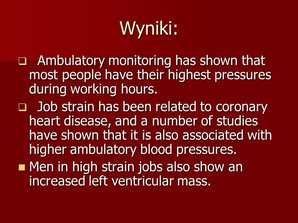Wyniki:Ambulatory monitoring has shown that most people have their highest pressures during working hours.