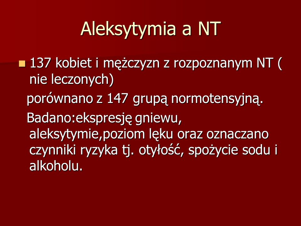 Aleksytymia a NT137 kobiet i mężczyzn z rozpoznanym NT ( nie leczonych) porównano z 147 grupą normotensyjną.