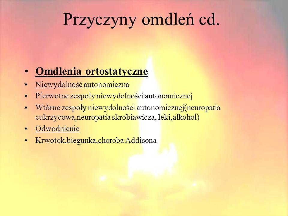 Przyczyny omdleń cd. Omdlenia ortostatyczne Niewydolność autonomiczna