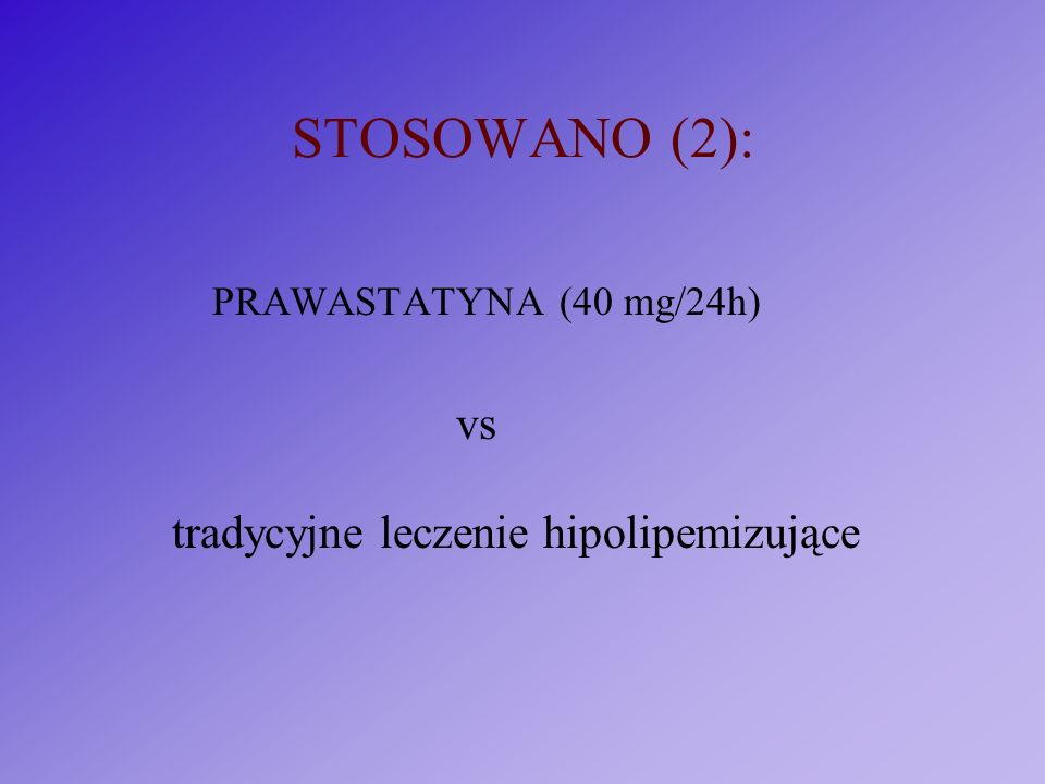 STOSOWANO (2): PRAWASTATYNA (40 mg/24h) vs