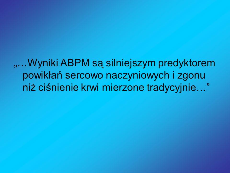 """""""…Wyniki ABPM są silniejszym predyktorem powikłań sercowo naczyniowych i zgonu niż ciśnienie krwi mierzone tradycyjnie…"""
