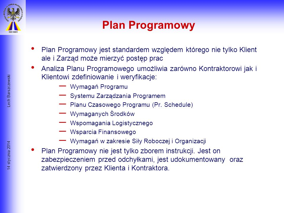 Plan Programowy Plan Programowy jest standardem względem którego nie tylko Klient ale i Zarząd może mierzyć postęp prac.