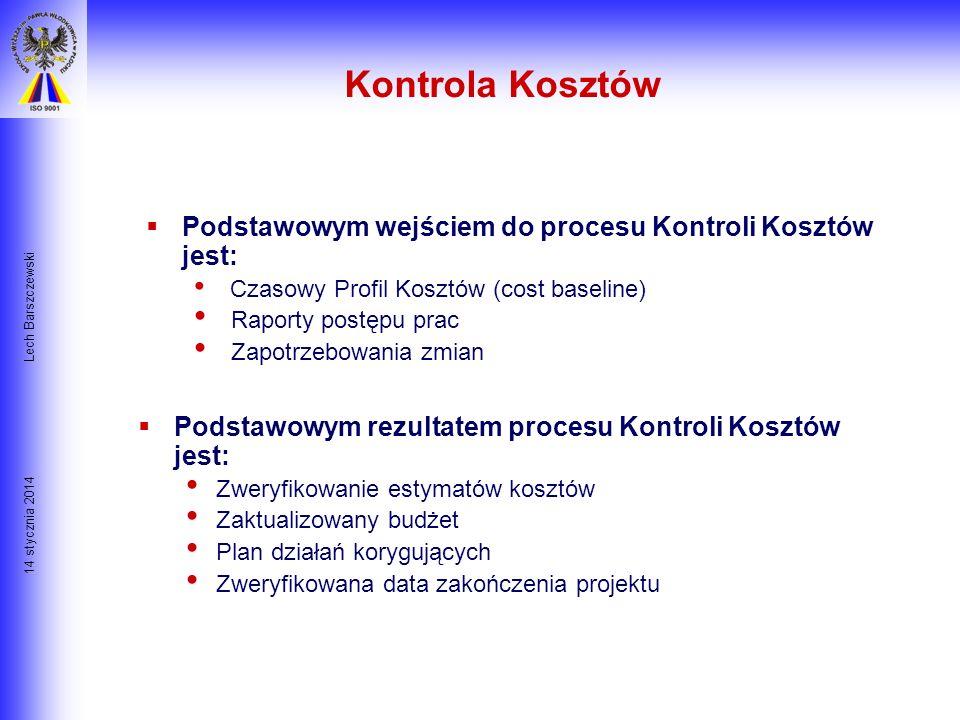 Kontrola Kosztów Lech Barszczewski. Podstawowym wejściem do procesu Kontroli Kosztów jest: Czasowy Profil Kosztów (cost baseline)
