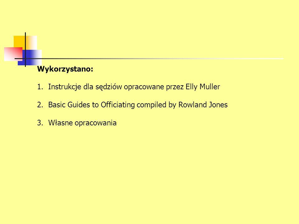 Wykorzystano: Instrukcje dla sędziów opracowane przez Elly Muller. Basic Guides to Officiating compiled by Rowland Jones.