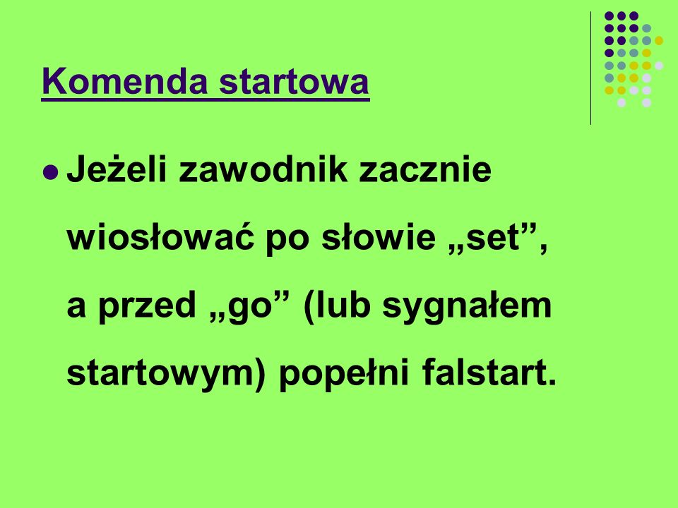 """Komenda startowa Jeżeli zawodnik zacznie wiosłować po słowie """"set , a przed """"go (lub sygnałem startowym) popełni falstart."""