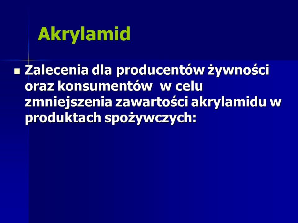 Akrylamid Zalecenia dla producentów żywności oraz konsumentów w celu zmniejszenia zawartości akrylamidu w produktach spożywczych: