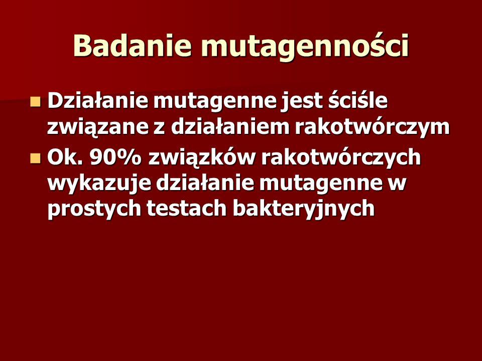 Badanie mutagennościDziałanie mutagenne jest ściśle związane z działaniem rakotwórczym.