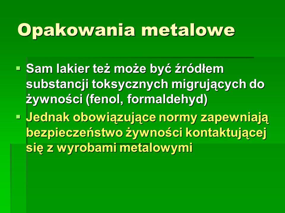 Opakowania metaloweSam lakier też może być źródłem substancji toksycznych migrujących do żywności (fenol, formaldehyd)