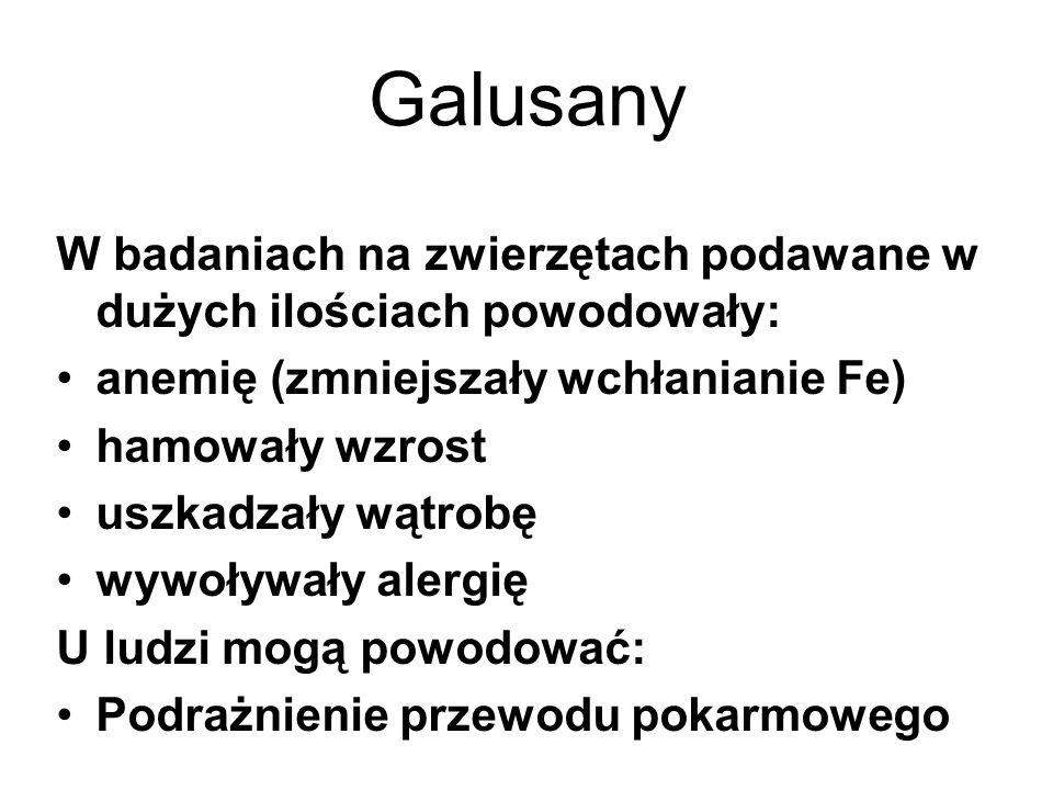 Galusany W badaniach na zwierzętach podawane w dużych ilościach powodowały: anemię (zmniejszały wchłanianie Fe)