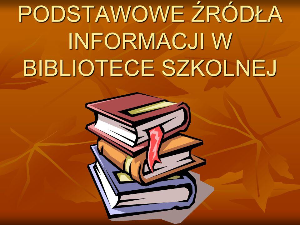 PODSTAWOWE ŹRÓDŁA INFORMACJI W BIBLIOTECE SZKOLNEJ