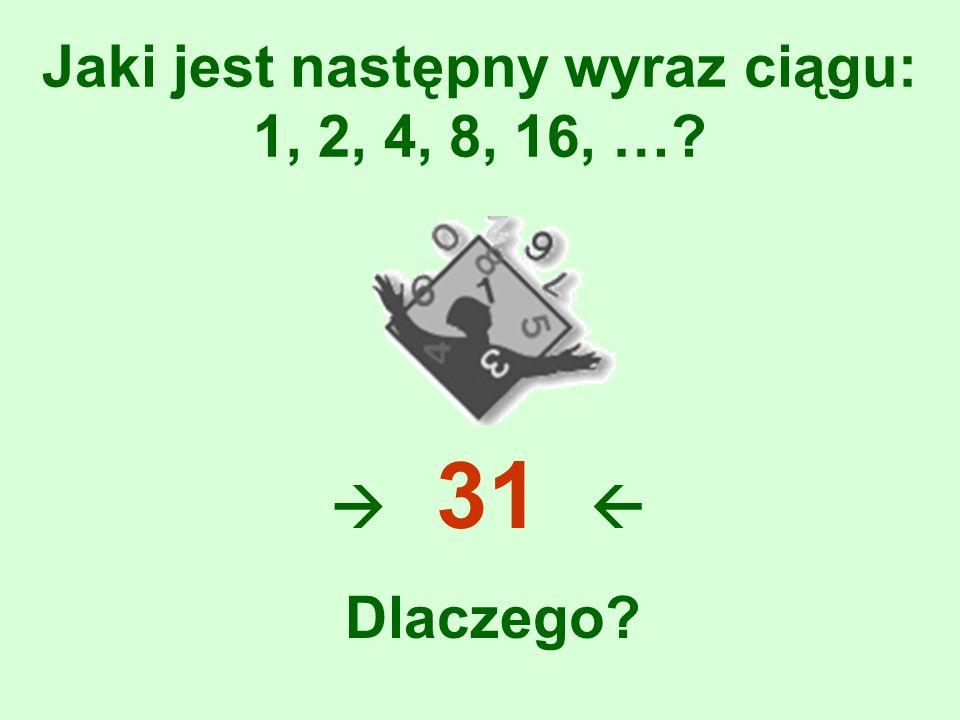 Jaki jest następny wyraz ciągu: 1, 2, 4, 8, 16, …