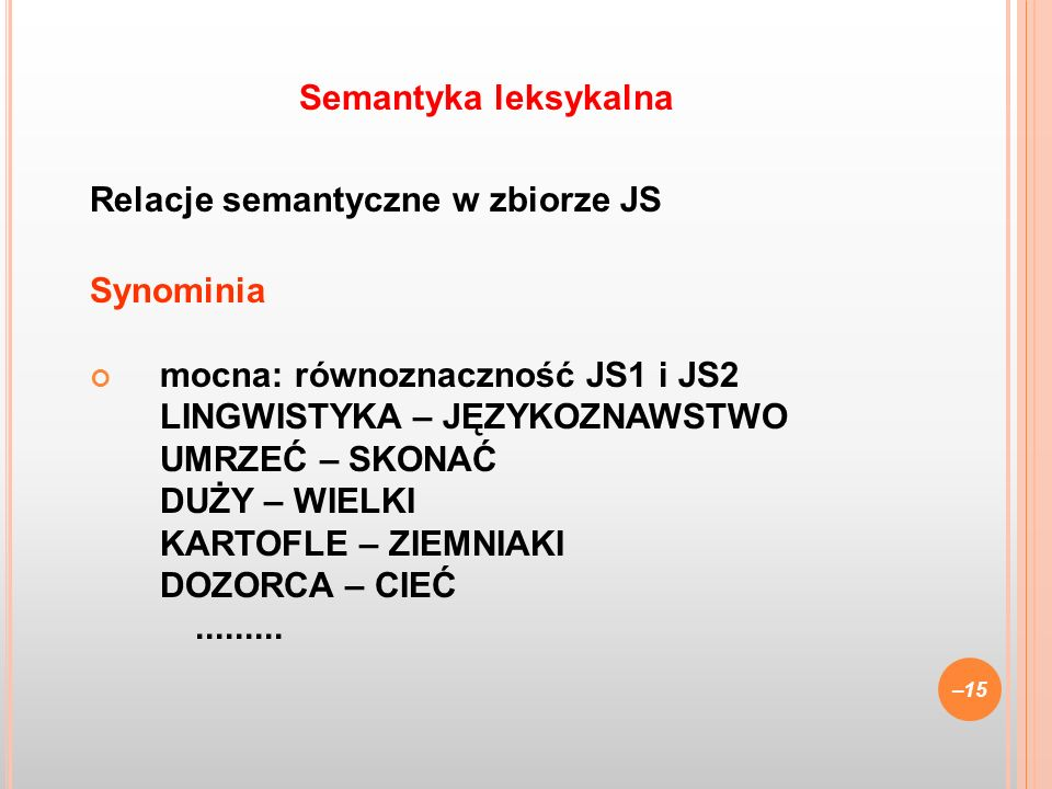 Semantyka leksykalna Relacje semantyczne w zbiorze JS. Synominia. mocna: równoznaczność JS1 i JS2.