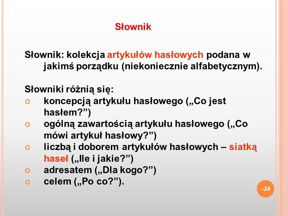 Słownik Słownik: kolekcja artykułów hasłowych podana w jakimś porządku (niekoniecznie alfabetycznym).