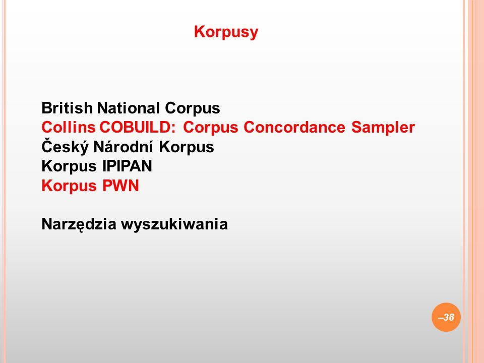 Korpusy British National Corpus Collins COBUILD: Corpus Concordance Sampler Český Národní Korpus Korpus IPIPAN Korpus PWN Narzędzia wyszukiwania