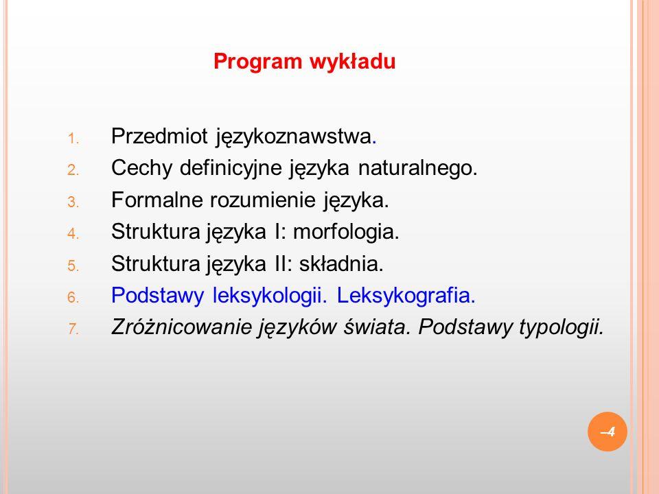 Program wykładu Przedmiot językoznawstwa. Cechy definicyjne języka naturalnego. Formalne rozumienie języka.
