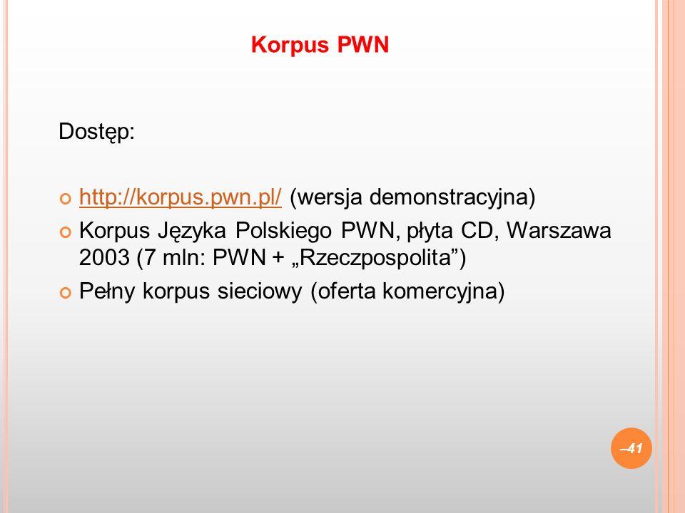 Korpus PWN Dostęp: http://korpus.pwn.pl/ (wersja demonstracyjna)