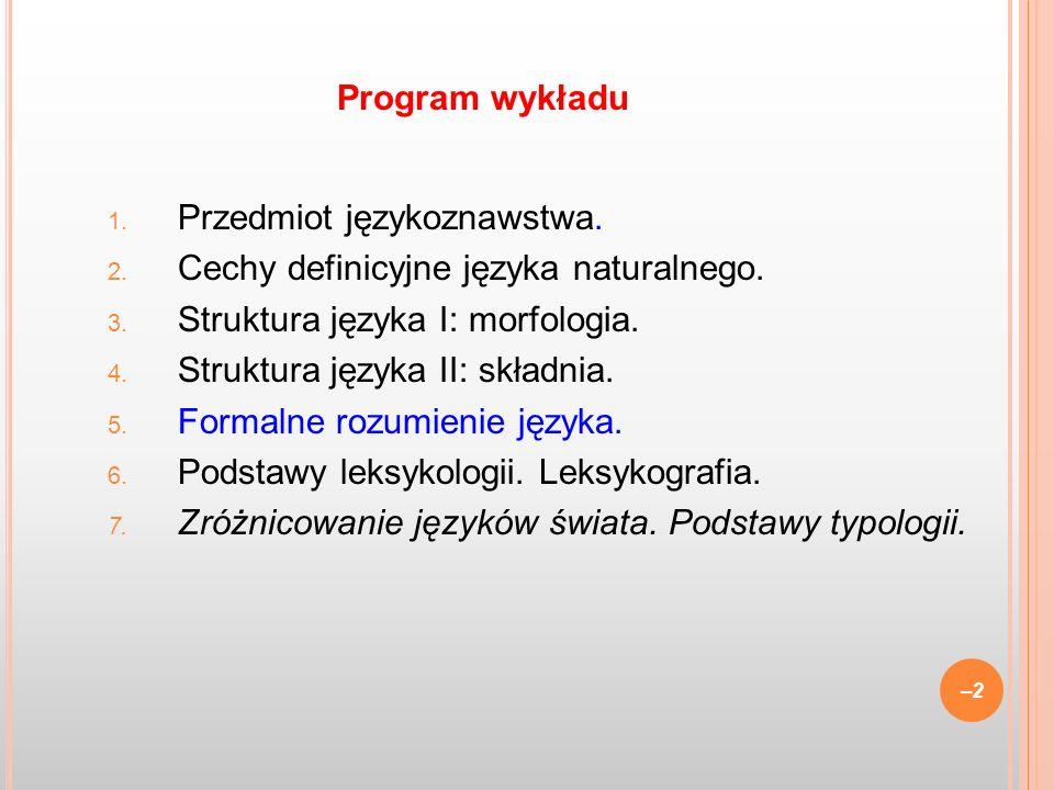 Program wykładuPrzedmiot językoznawstwa. Cechy definicyjne języka naturalnego. Struktura języka I: morfologia.