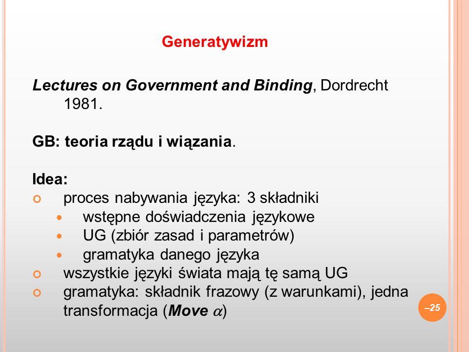 GeneratywizmLectures on Government and Binding, Dordrecht 1981. GB: teoria rządu i wiązania. Idea: proces nabywania języka: 3 składniki.