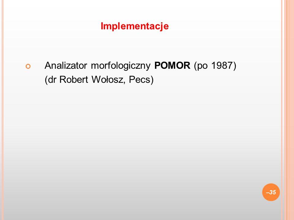 Implementacje Analizator morfologiczny POMOR (po 1987) (dr Robert Wołosz, Pecs)