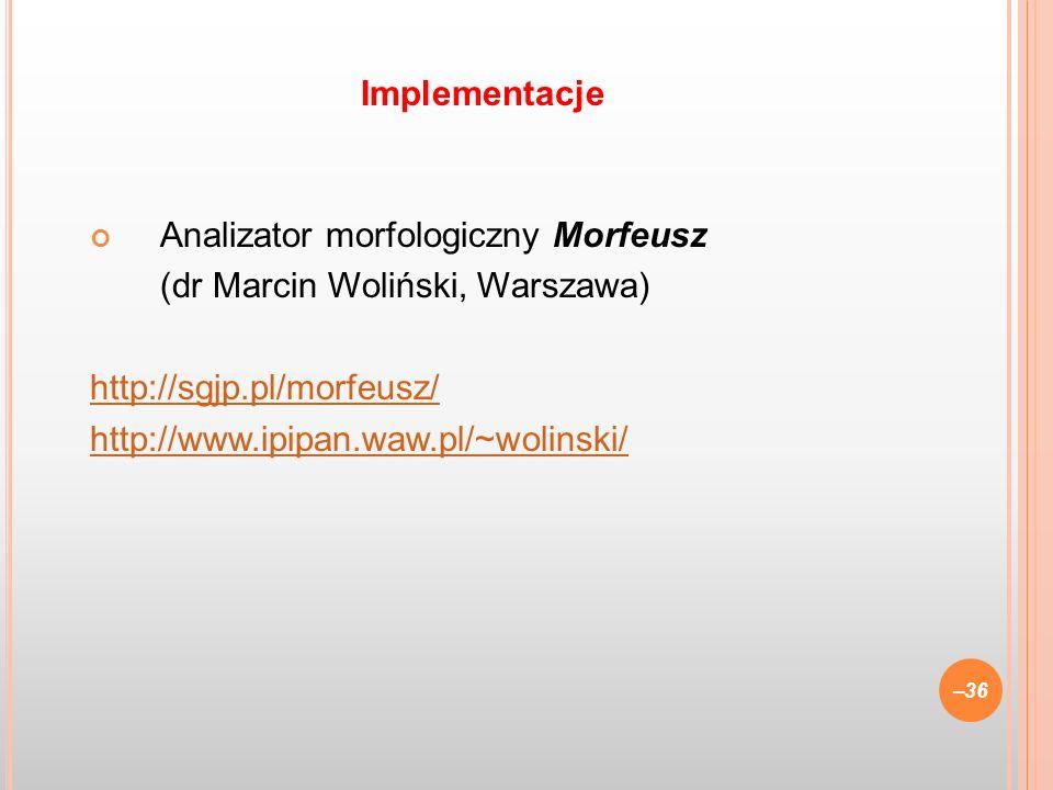 Implementacje Analizator morfologiczny Morfeusz. (dr Marcin Woliński, Warszawa) http://sgjp.pl/morfeusz/
