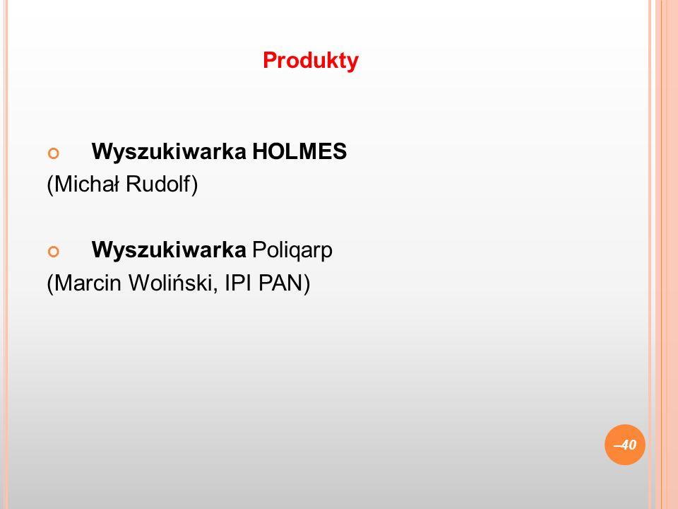 Produkty Wyszukiwarka HOLMES (Michał Rudolf) Wyszukiwarka Poliqarp (Marcin Woliński, IPI PAN)