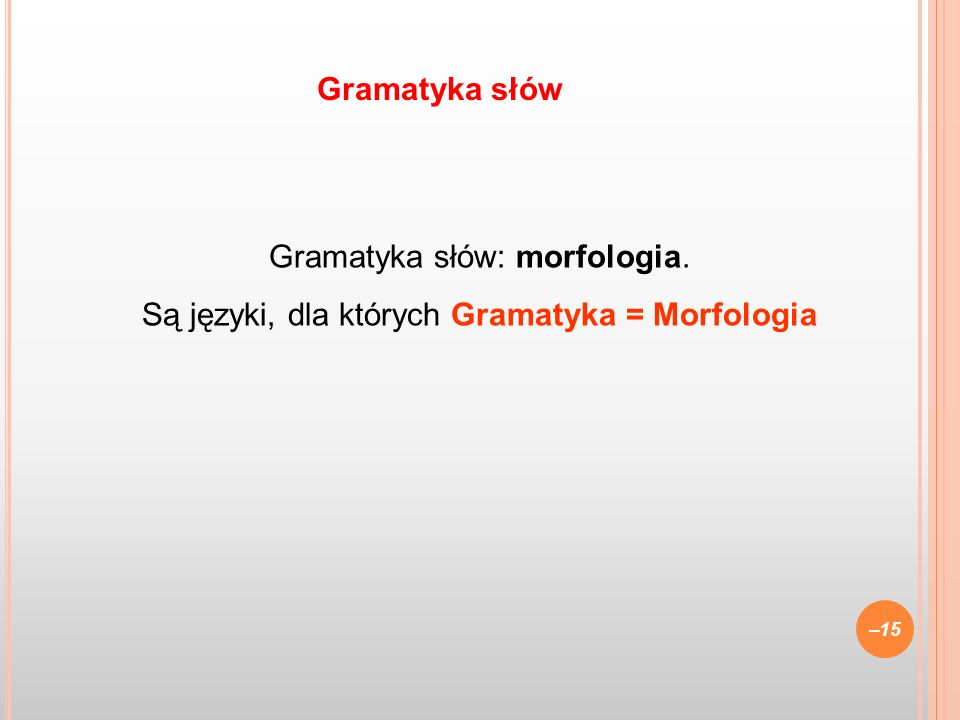 Gramatyka słów Gramatyka słów: morfologia. Są języki, dla których Gramatyka = Morfologia