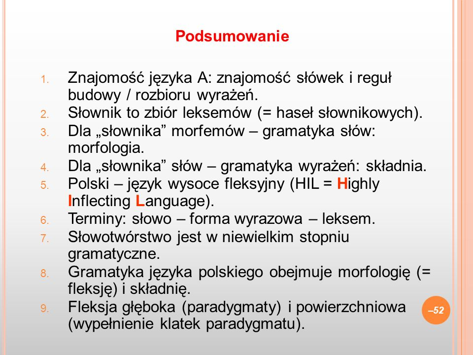 Podsumowanie Znajomość języka A: znajomość słówek i reguł budowy / rozbioru wyrażeń. Słownik to zbiór leksemów (= haseł słownikowych).
