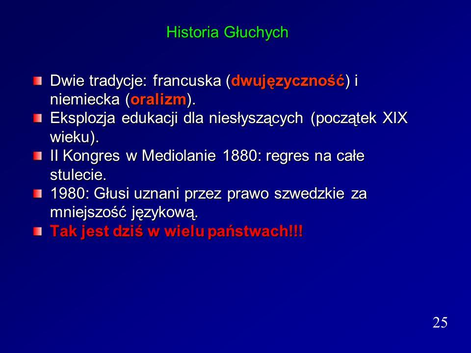 Historia Głuchych Dwie tradycje: francuska (dwujęzyczność) i niemiecka (oralizm). Eksplozja edukacji dla niesłyszących (początek XIX wieku).