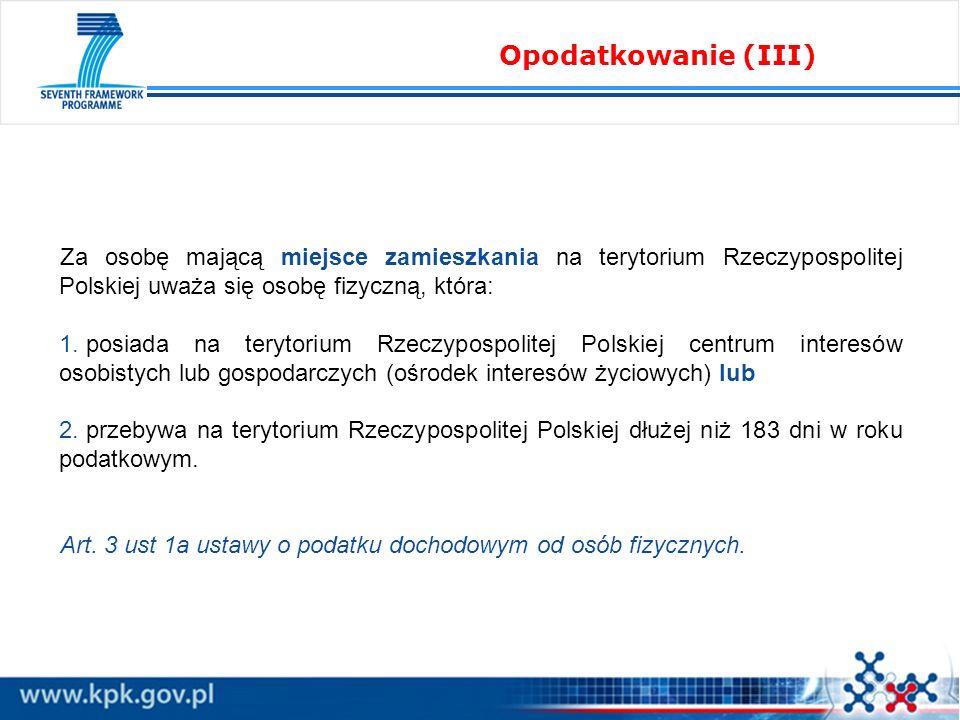 Opodatkowanie (III) Za osobę mającą miejsce zamieszkania na terytorium Rzeczypospolitej Polskiej uważa się osobę fizyczną, która: