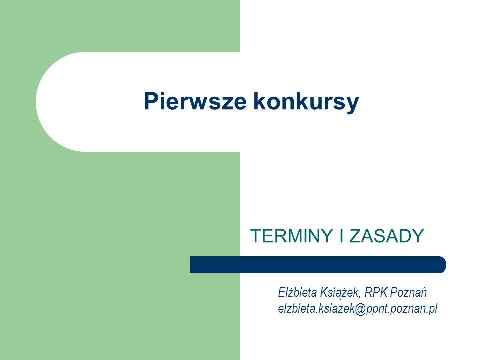 Pierwsze konkursy TERMINY I ZASADY Elżbieta Książek, RPK Poznań