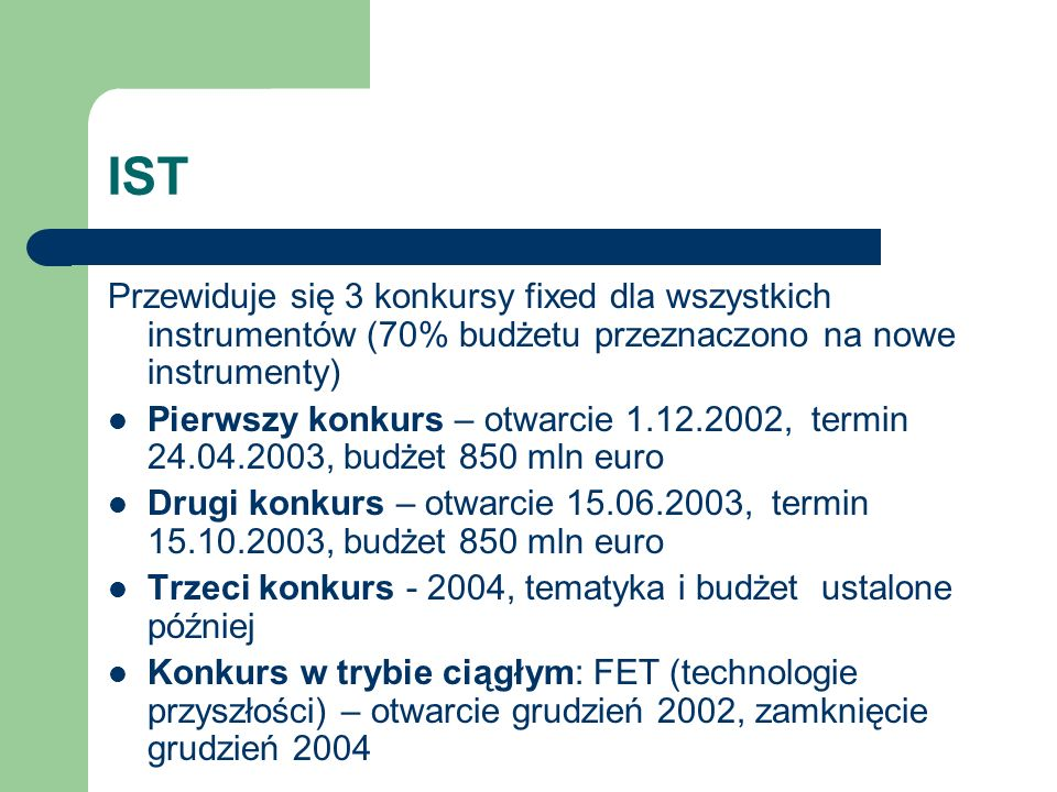 IST Przewiduje się 3 konkursy fixed dla wszystkich instrumentów (70% budżetu przeznaczono na nowe instrumenty)