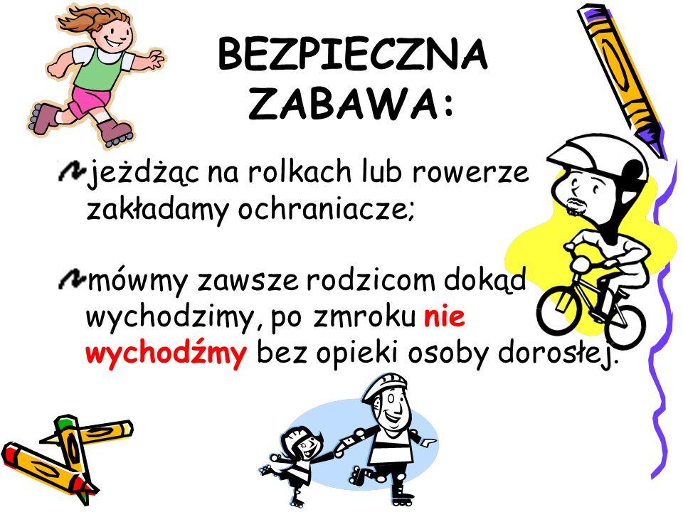 BEZPIECZNA ZABAWA: jeżdżąc na rolkach lub rowerze zakładamy ochraniacze;