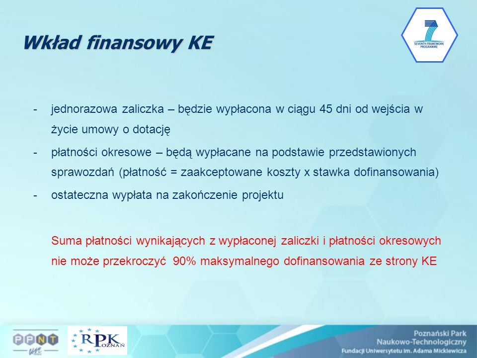 Wkład finansowy KE jednorazowa zaliczka – będzie wypłacona w ciągu 45 dni od wejścia w życie umowy o dotację.