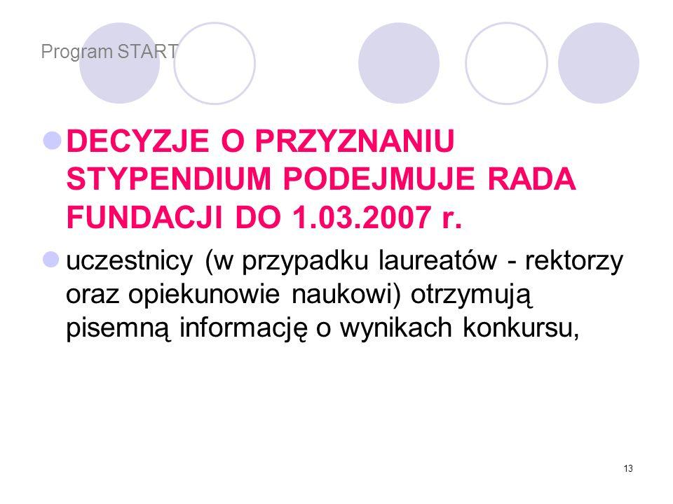Program START DECYZJE O PRZYZNANIU STYPENDIUM PODEJMUJE RADA FUNDACJI DO 1.03.2007 r.