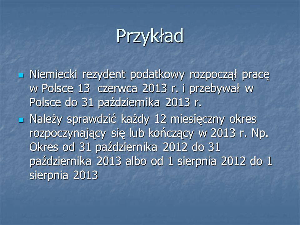 Przykład Niemiecki rezydent podatkowy rozpoczął pracę w Polsce 13 czerwca 2013 r. i przebywał w Polsce do 31 października 2013 r.