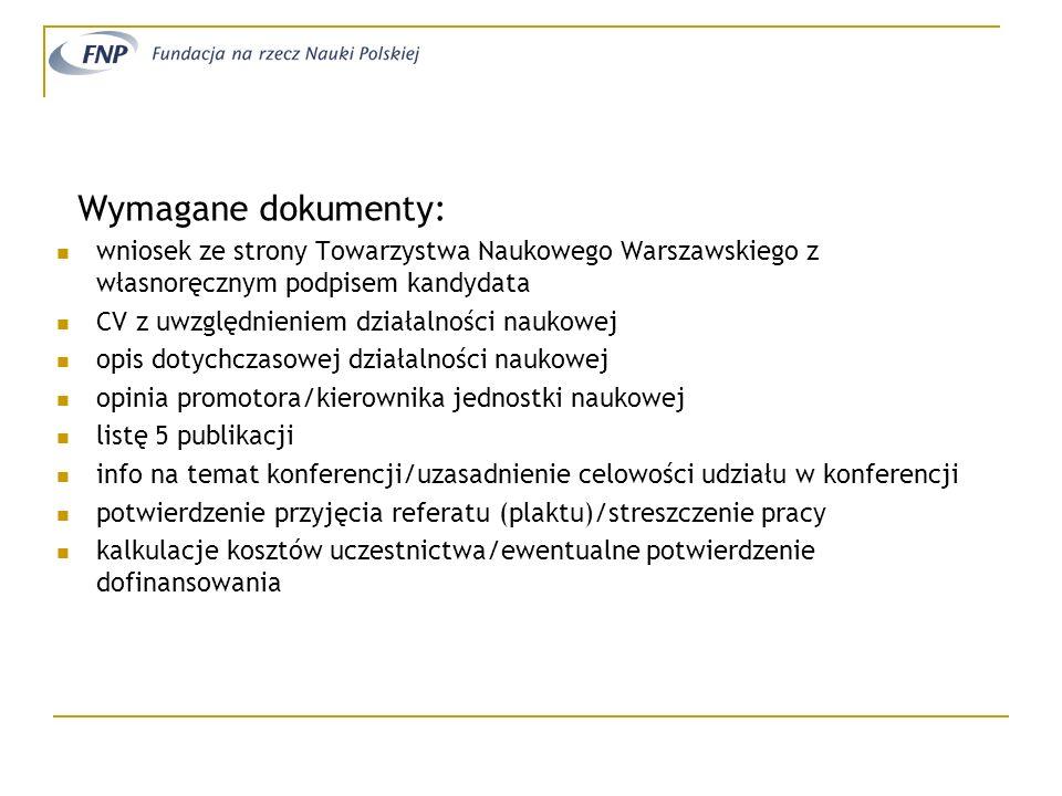 Wymagane dokumenty:wniosek ze strony Towarzystwa Naukowego Warszawskiego z własnoręcznym podpisem kandydata.