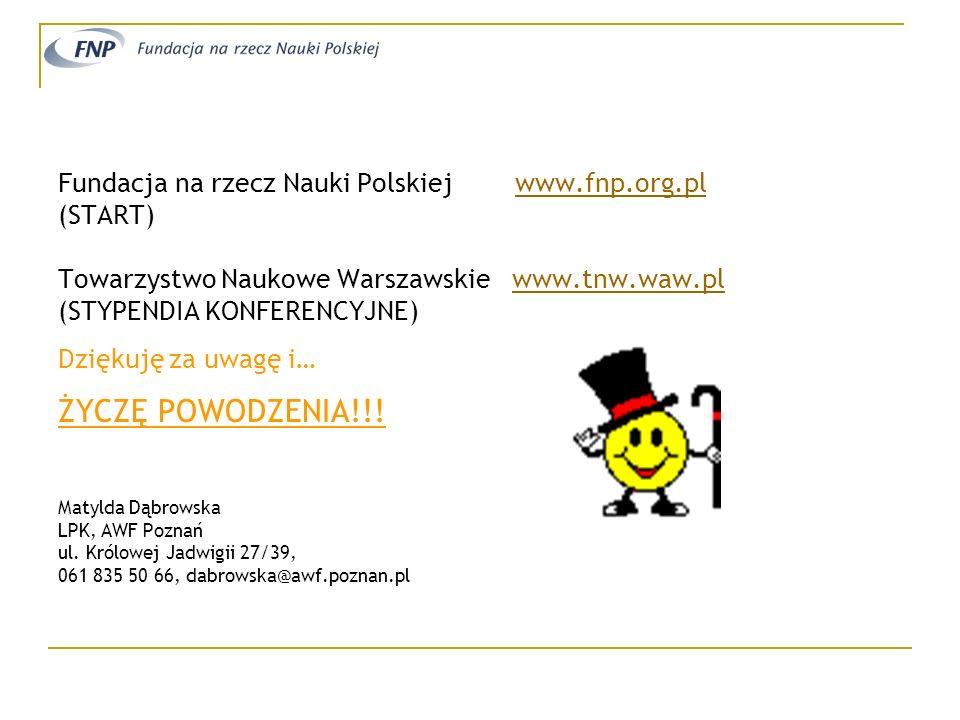ŻYCZĘ POWODZENIA!!! Fundacja na rzecz Nauki Polskiej www.fnp.org.pl