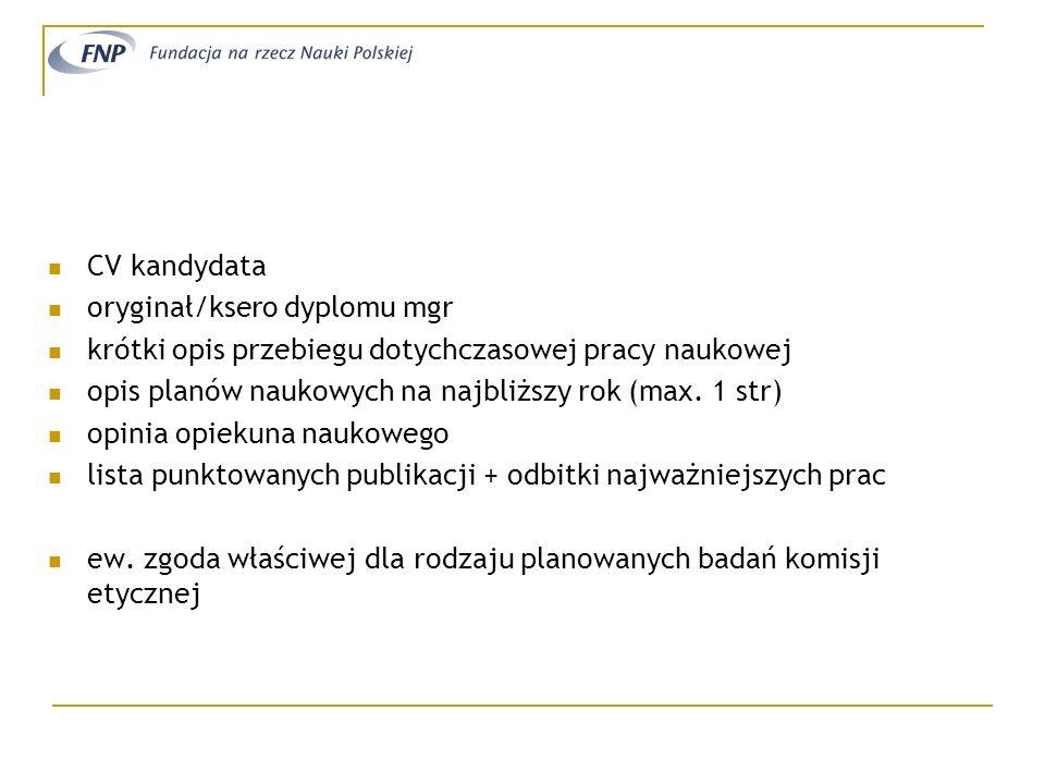 CV kandydataoryginał/ksero dyplomu mgr. krótki opis przebiegu dotychczasowej pracy naukowej. opis planów naukowych na najbliższy rok (max. 1 str)