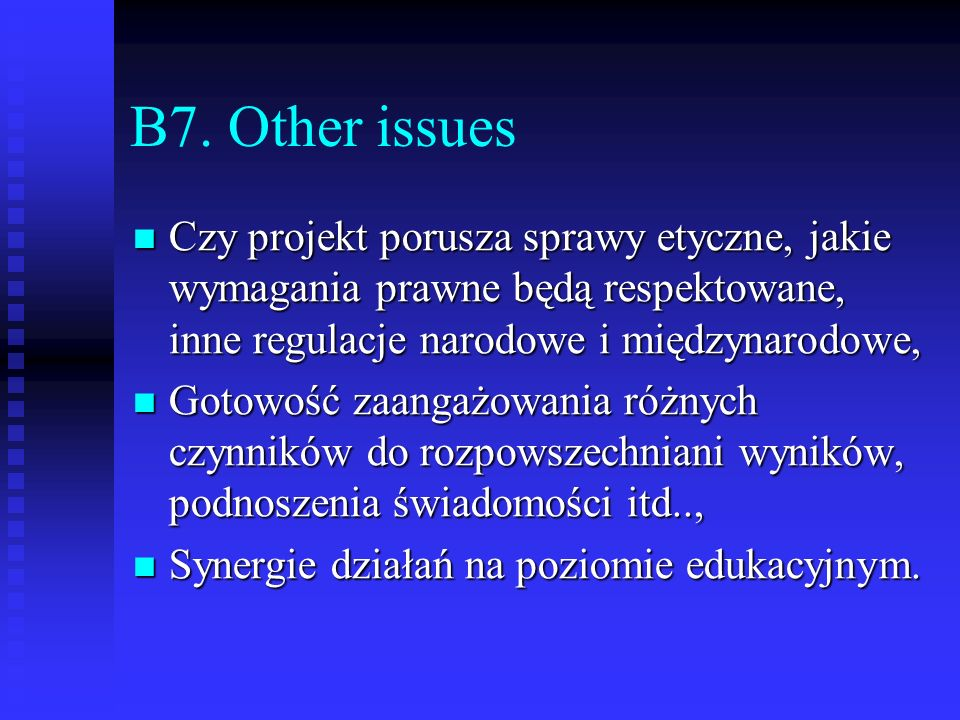 B7. Other issues Czy projekt porusza sprawy etyczne, jakie wymagania prawne będą respektowane, inne regulacje narodowe i międzynarodowe,